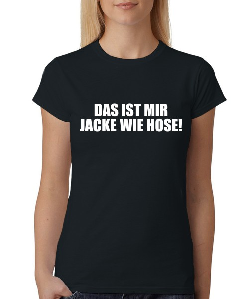 -- Das ist mir Jacke wie Hose -- Girls T-Shirt