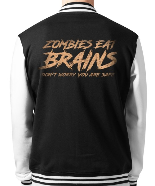 -- Zombies Eat Brains Don't Worry you are safe -- Unisex College Jacke