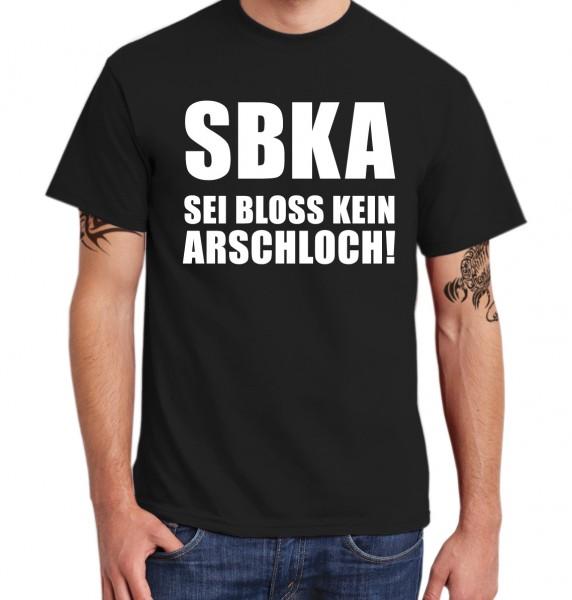 ::: SBKA - SEI BLOSS KEIN ARSCHLOCH ::: T-Shirt Herren