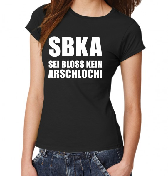 ::: SBKA - SEI BLOSS KEIN ARSCHLOCH ::: T-Shirt Damen