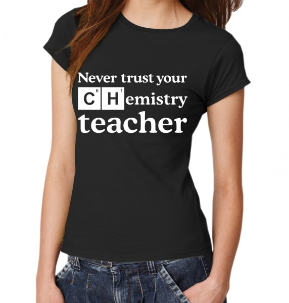 ::: NEVER TRUST YOUR CHEMISTRY TEACHER ::: T-Shirt Damen