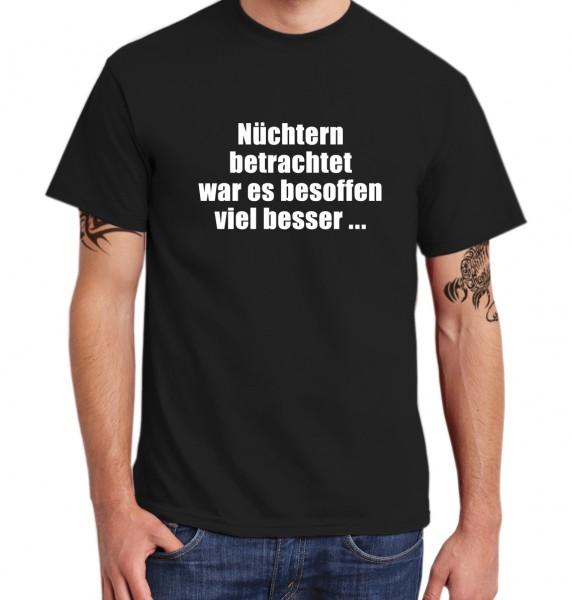 ::: NÜCHTERN BETRACHTET WAR ES BESOFFEN VIEL BESSER ::: T-Shirt Herren