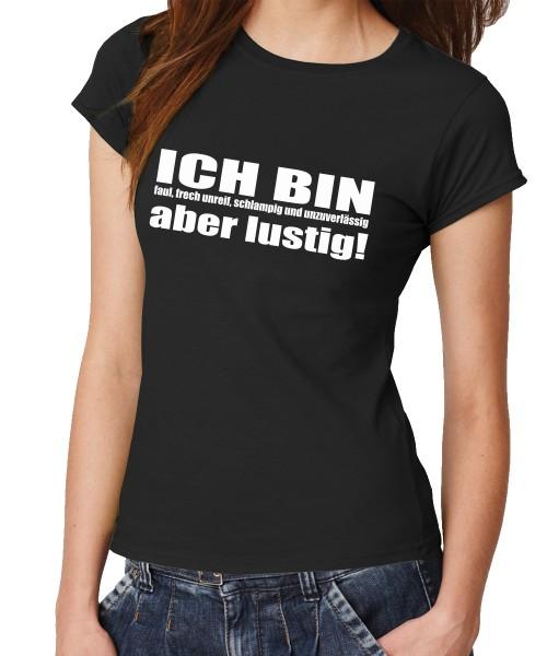 -- Ich bin faul, frech, unreif, schlampig und unzuverlässig, aber lustig! -- Girls T-Shirt