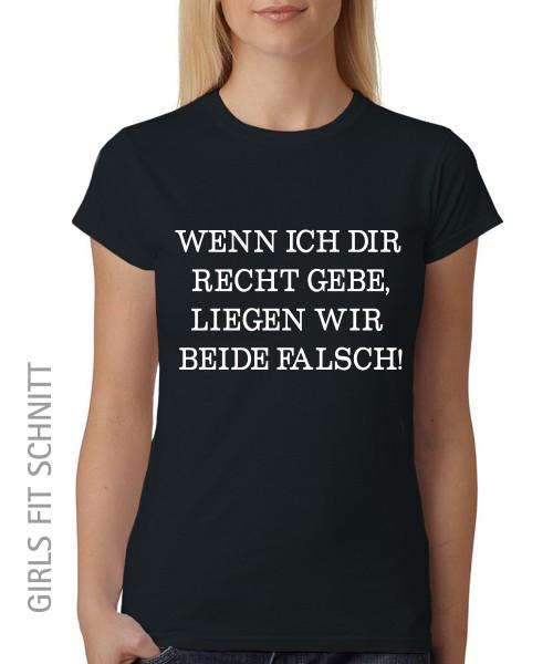 -- Wenn ich dir recht gebe, liegen wir beide FALSCH! -- Girls T-Shirt auch im Unisex Schnitt