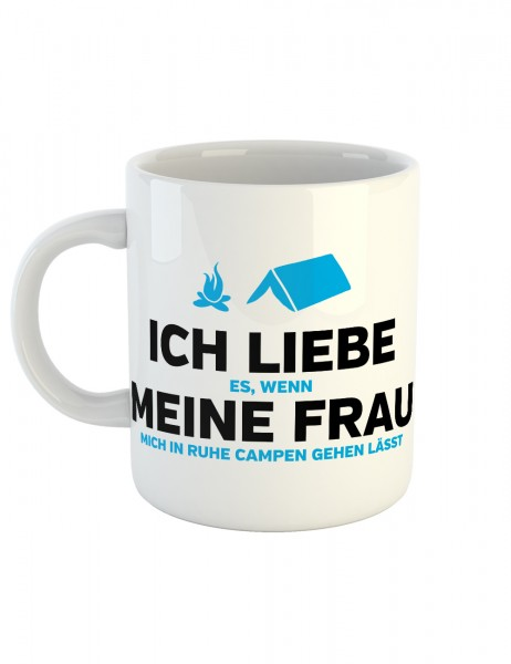 clothinx Kaffeetasse mit Aufdruck Ich Liebe Es Wenn Meine Frau Mich In Ruhe Campen Lässt