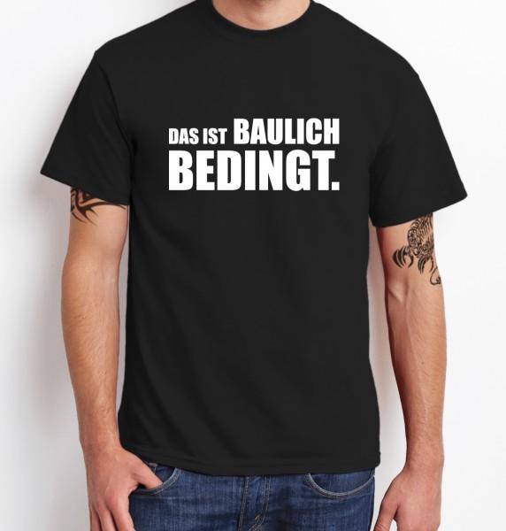 ::: DAS IST BAULICH BEDINGT ::: T-Shirt Herren