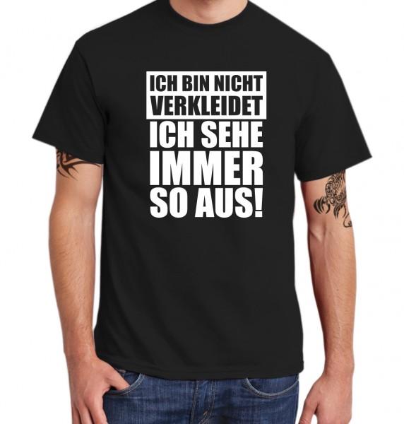 ::: ICH BIN NICHT VERKLEIDET ICH SEHE IMMER SO AUS ::: T-Shirt Herren