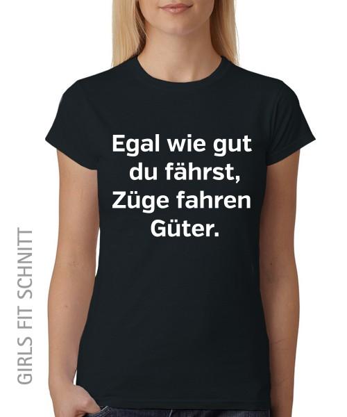 -- Egal wie gut du fährst, Züge fahren güter -- Girls T-Shirt auch im Unisex Schnitt