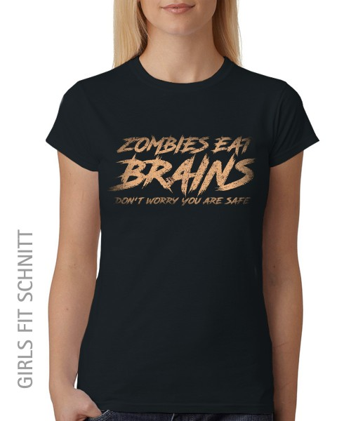 -- Zombies Eat Brains Don't Worry you are safe -- Girls T-Shirt auch im Unisex Schnitt