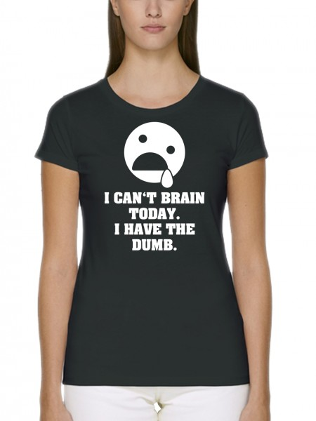 clothinx I Can't Brain Today I Have The Dumb Damen T-Shirt Fit Bio und Fair Schwarz Gr. S