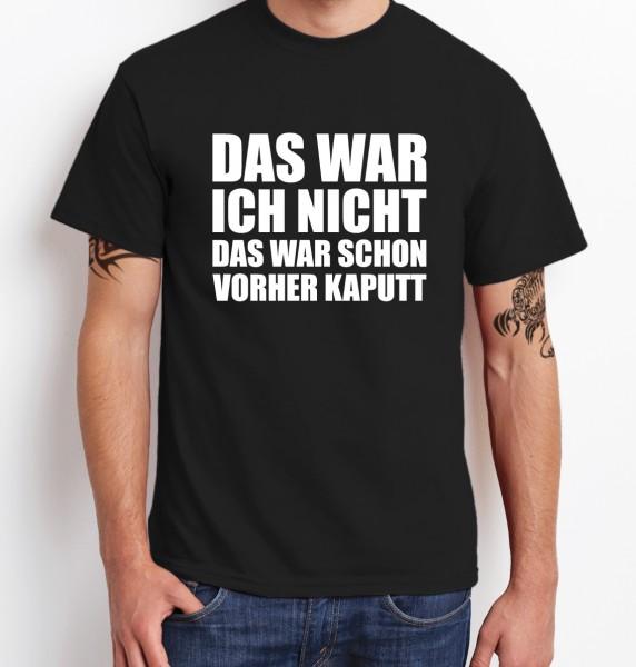::: DAS WAR ICH NICHT DAS WAR SCHON VORHER KAPUTT ::: T-Shirt Herren