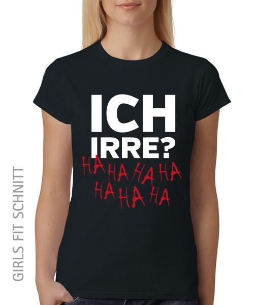 -- Ich Irre? -- Girls T-Shirt auch im Unisex Schnitt