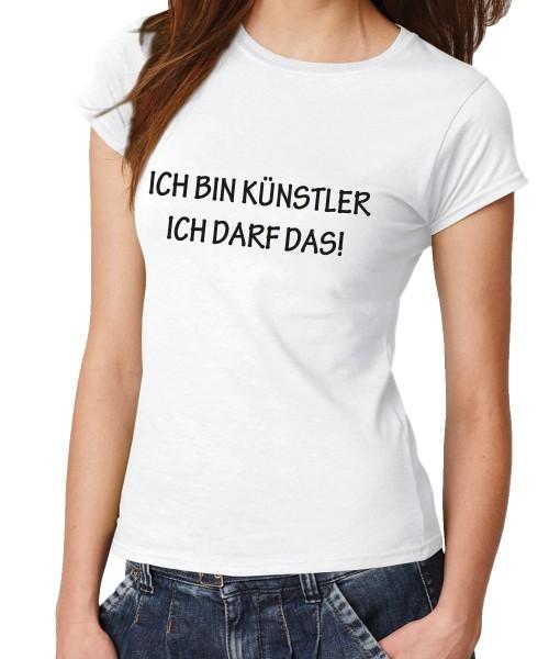 -- Ich bin Künstler Ich darf das! -- Girls T-Shirt