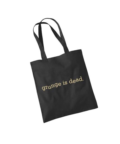 -- Grunge is dead -- Baumwolltasche