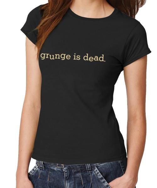 -- Grunge is dead -- Girls T-Shirt