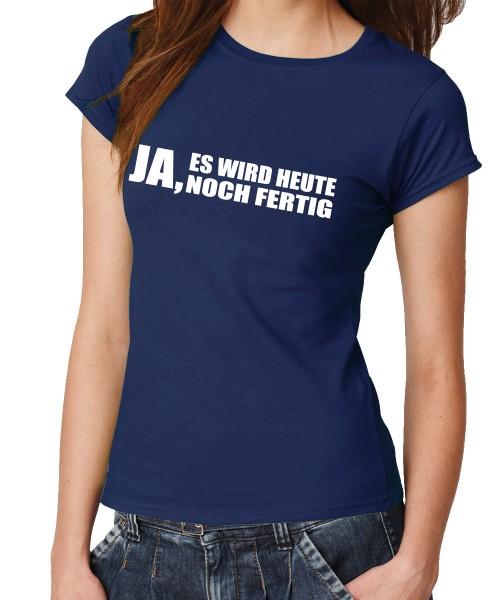 -- Ja, es wird heute noch fertig-- Girls T-Shirt