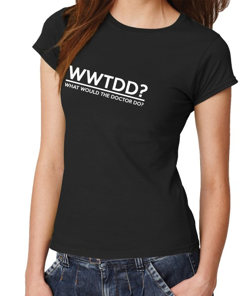 -- What Would The Doctor do? -- Girls T-Shirt