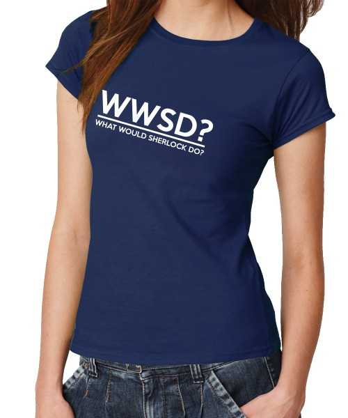 -- What Would Sherlock do? -- Girls T-Shirt