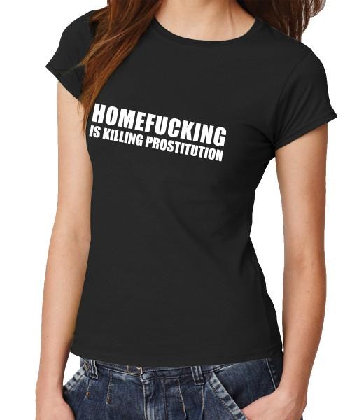 -- Homefucking is killing prostitution -- Girls T-Shirt