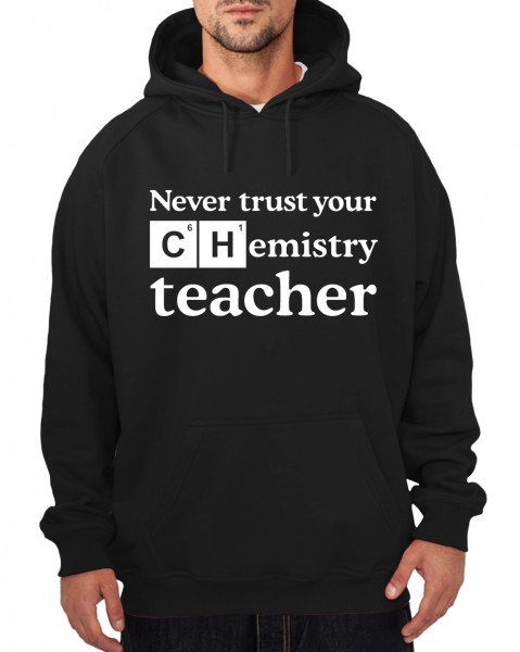 ::: NEVER TRUST YOUR CHEMISTRY TEACHER ::: Hoody ::: Herren