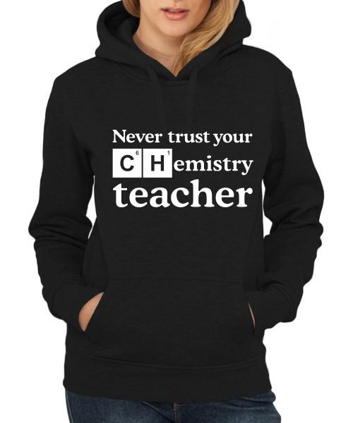 ::: NEVER TRUST YOUR CHEMISTRY TEACHER ::: Hoody ::: Damen