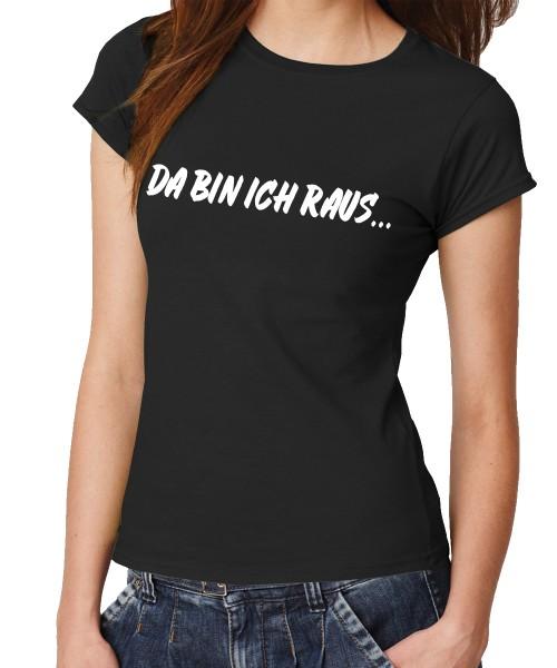 -- Da bin ich raus... -- Girls T-Shirt