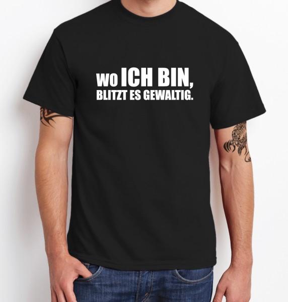 ::: WO ICH BIN, BLITZT ES GEWALTIG ::: T-Shirt Herren