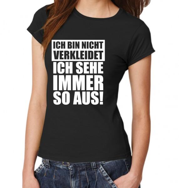 ::: ICH BIN NICHT VERKLEIDET ICH SEHE IMMER SO AUS ::: T-Shirt Damen